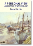 A Personal View: Landscapes in Watercolour - David Curtis