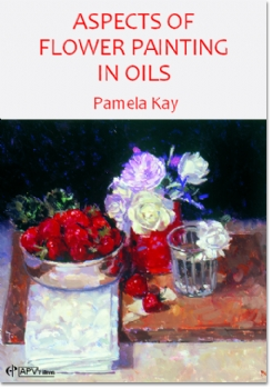 Aspects of Flower Painting in Oils - Pamela Kay