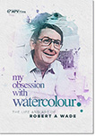 My Obsession with Watercolour - Robert Wade